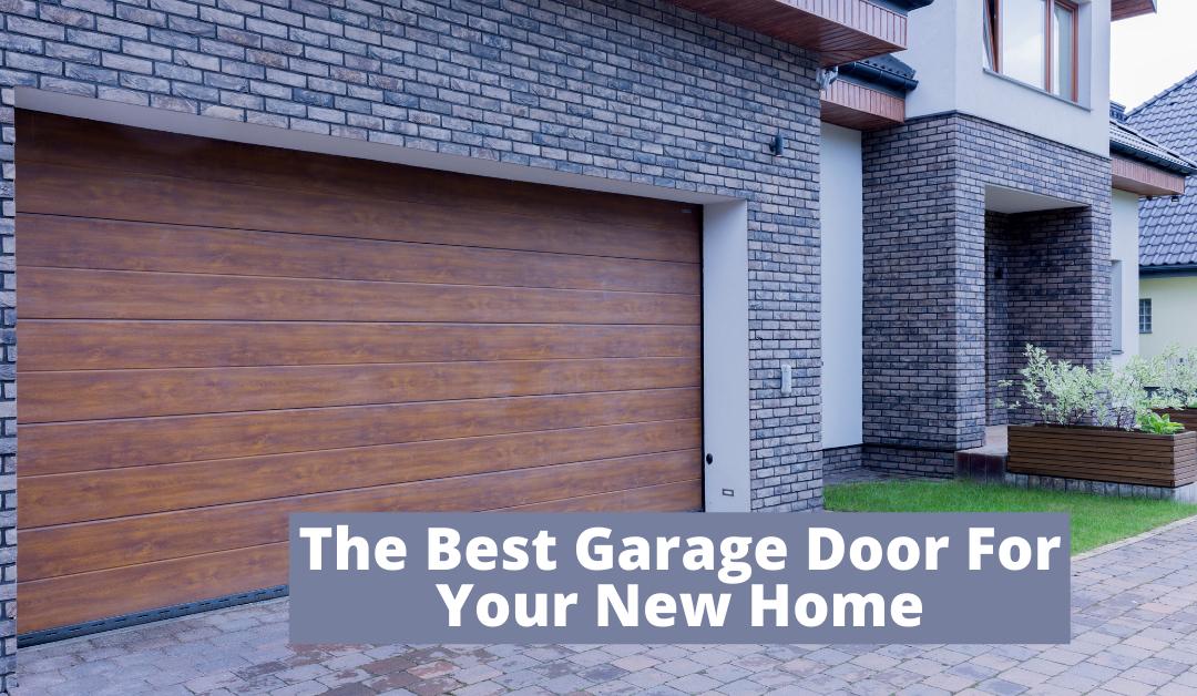 The Best Garage Door For Your New Home